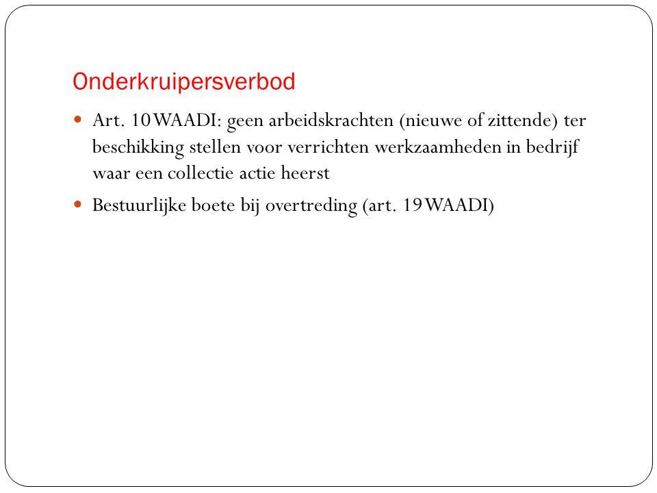 Onderkruipersverbod  Art. 10 WAADI: geen arbeidskrachten (nieuwe of zittende) ter beschikking stellen voor verrichten werkzaamheden in bedrijf waar e