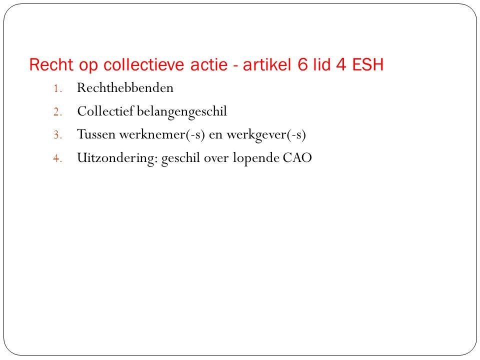 Recht op collectieve actie - artikel 6 lid 4 ESH 1. Rechthebbenden 2. Collectief belangengeschil 3. Tussen werknemer(-s) en werkgever(-s) 4. Uitzonder