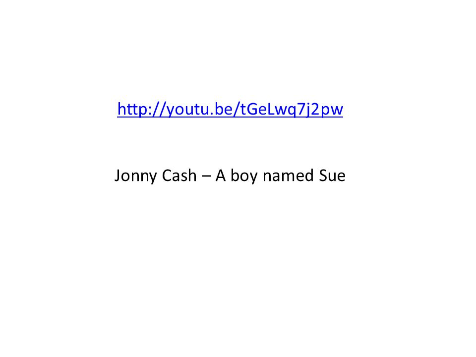 http://youtu.be/tGeLwq7j2pw Jonny Cash – A boy named Sue