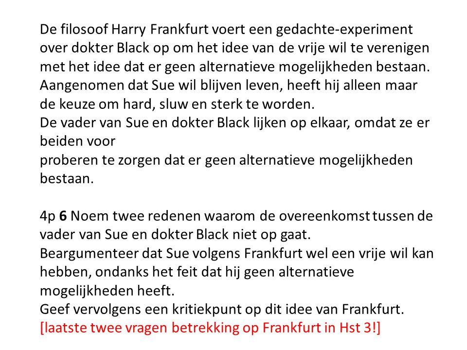 De filosoof Harry Frankfurt voert een gedachte-experiment over dokter Black op om het idee van de vrije wil te verenigen met het idee dat er geen alte