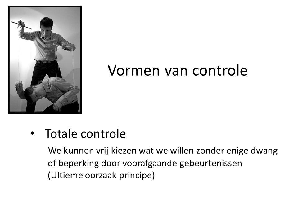 Vormen van controle • Totale controle We kunnen vrij kiezen wat we willen zonder enige dwang of beperking door voorafgaande gebeurtenissen (Ultieme oo