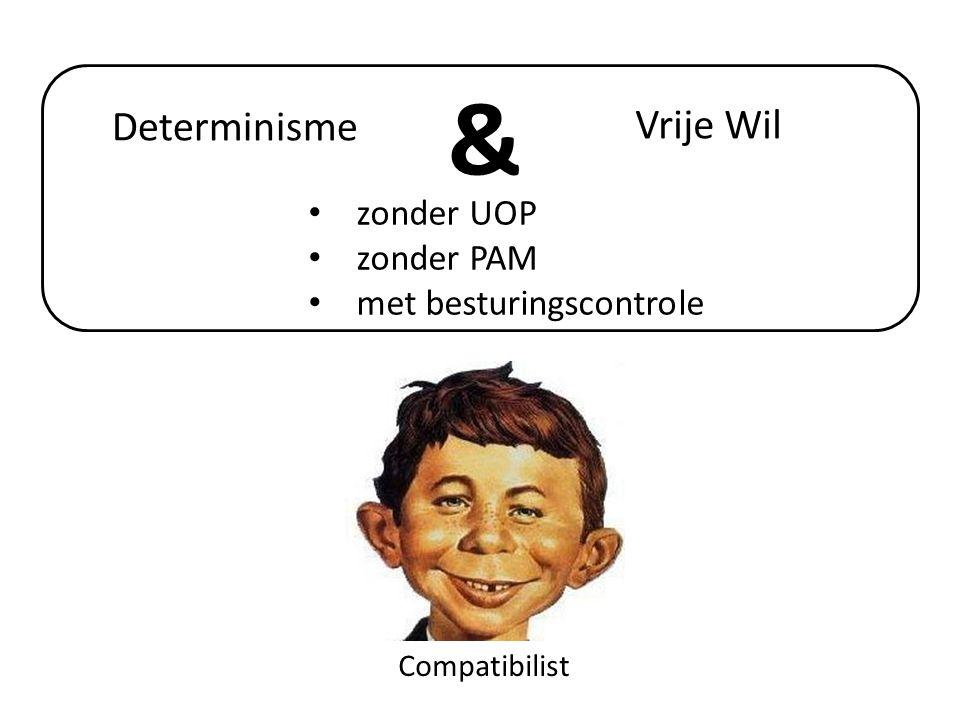 Compatibilist Vrije Wil Determinisme & • zonder UOP • zonder PAM • met besturingscontrole