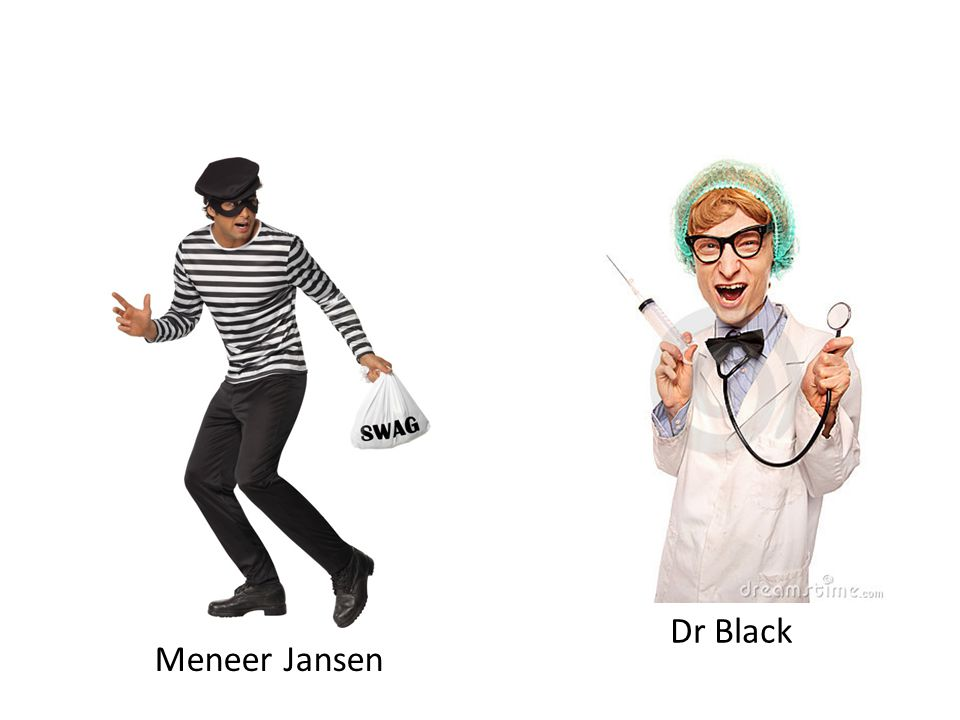 Dr Black Meneer Jansen Ik ga de bank beroven… …daar ga ik wel voor zorgen