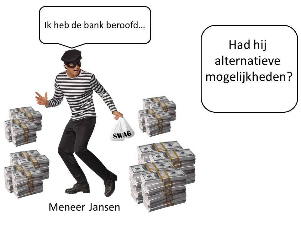 Meneer Jansen Ik heb de bank beroofd… Had hij alternatieve mogelijkheden? Nee!