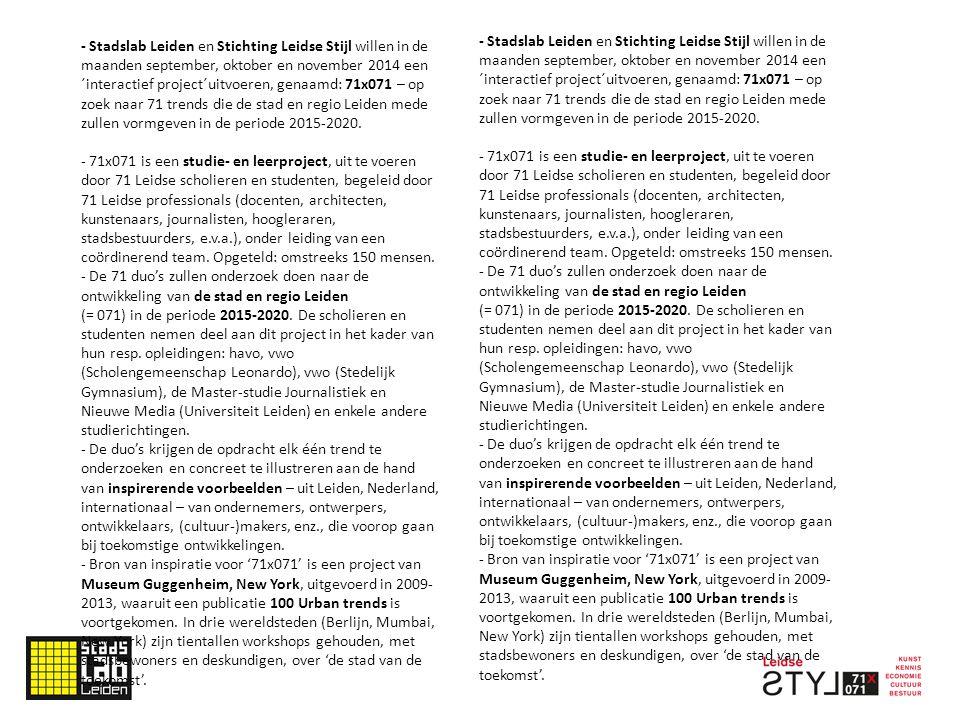 - Stadslab Leiden en Stichting Leidse Stijl willen in de maanden september, oktober en november 2014 een ´interactief project´uitvoeren, genaamd: 71x071 – op zoek naar 71 trends die de stad en regio Leiden mede zullen vormgeven in de periode 2015-2020.