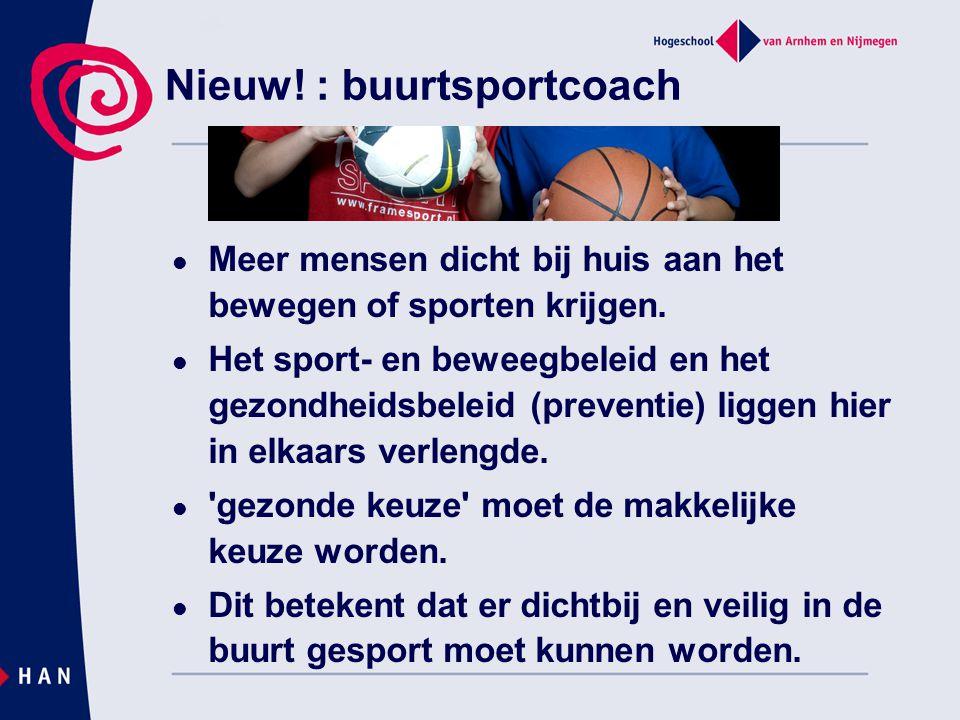Nieuw! : buurtsportcoach  Meer mensen dicht bij huis aan het bewegen of sporten krijgen.  Het sport- en beweegbeleid en het gezondheidsbeleid (preve