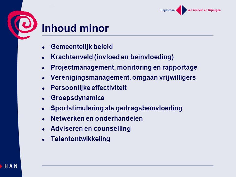 Inhoud minor  Gemeentelijk beleid  Krachtenveld (invloed en beïnvloeding)  Projectmanagement, monitoring en rapportage  Verenigingsmanagement, omg