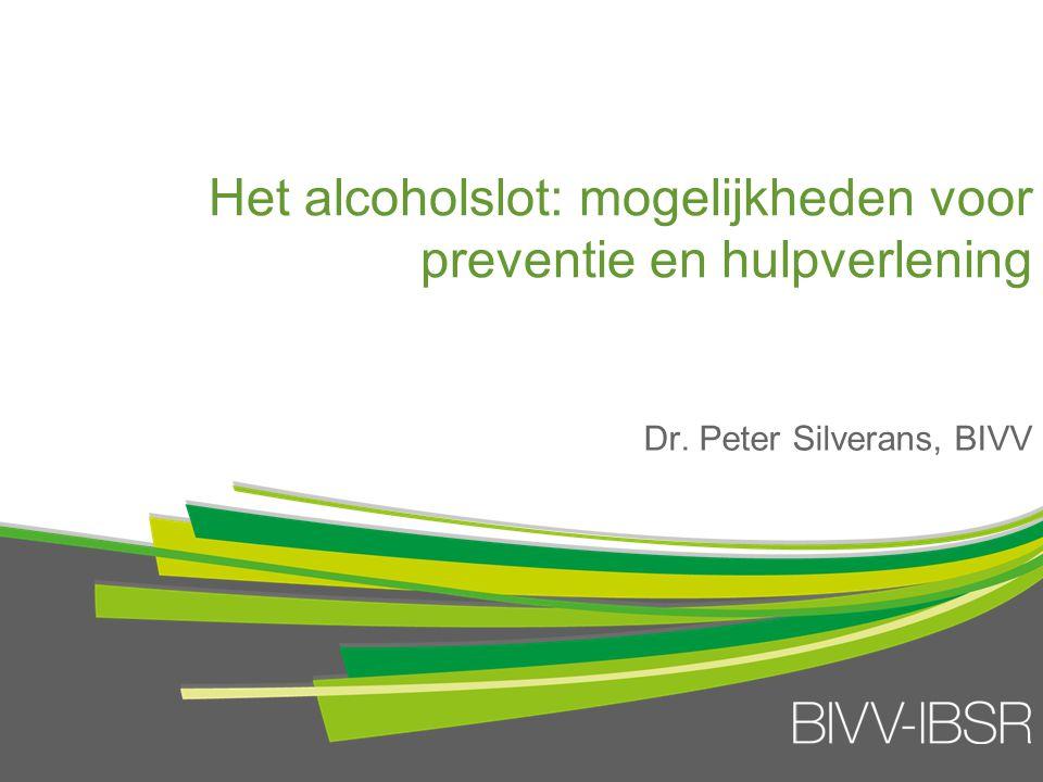 Het alcoholslot: mogelijkheden voor preventie en hulpverlening Dr. Peter Silverans, BIVV
