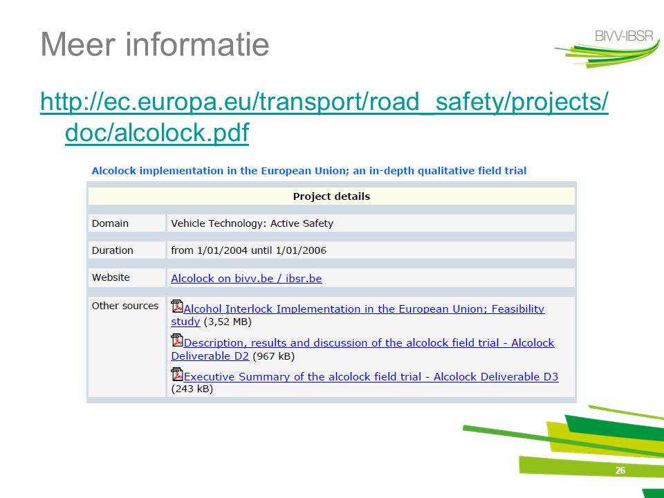 26 Meer informatie http://ec.europa.eu/transport/road_safety/projects/ doc/alcolock.pdf