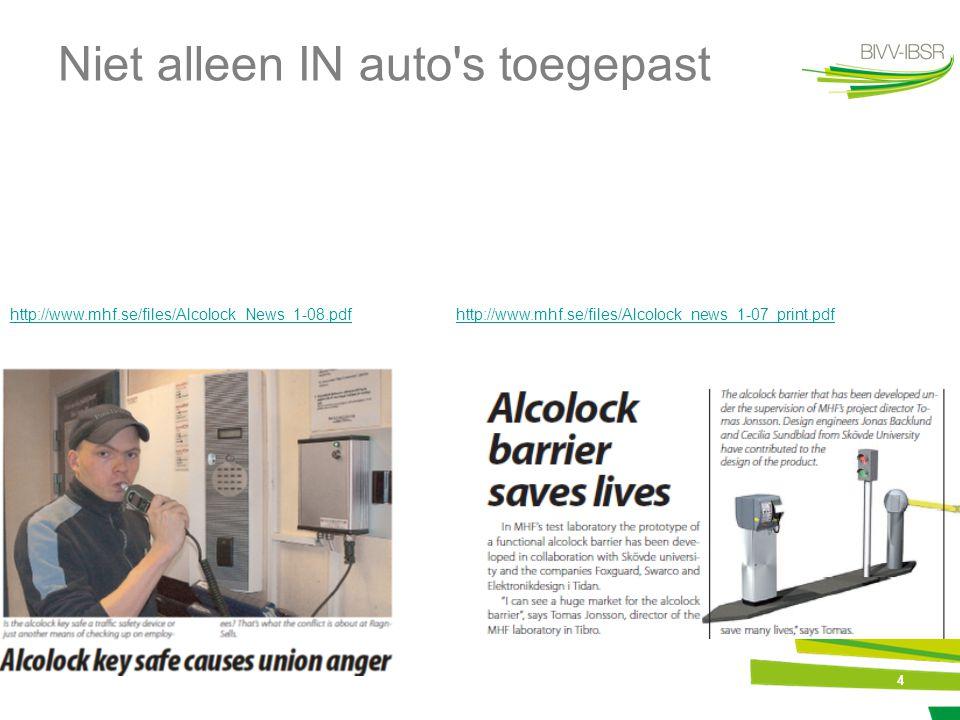 4 Niet alleen IN auto's toegepast http://www.mhf.se/files/Alcolock_News_1-08.pdfhttp://www.mhf.se/files/Alcolock_news_1-07_print.pdf