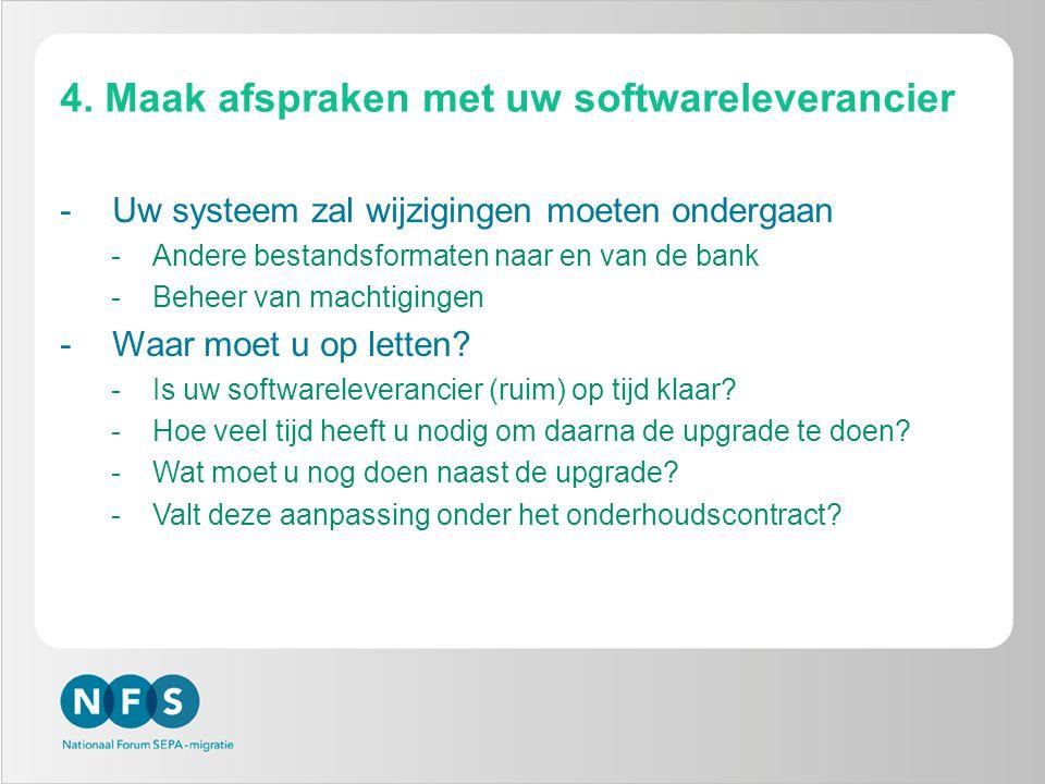 4. Maak afspraken met uw softwareleverancier -Uw systeem zal wijzigingen moeten ondergaan -Andere bestandsformaten naar en van de bank -Beheer van mac