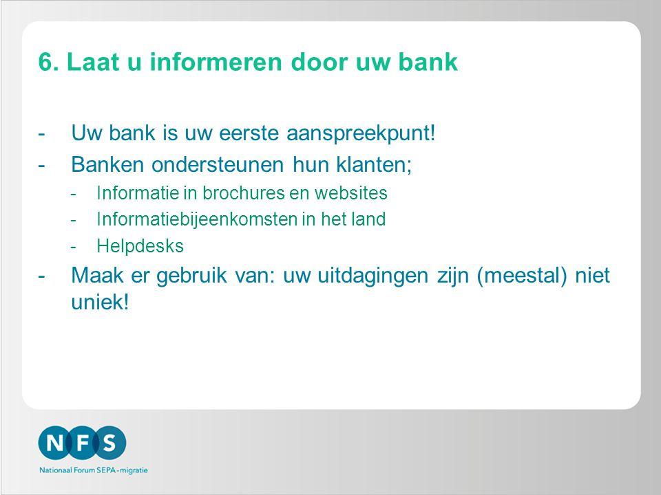 6. Laat u informeren door uw bank -Uw bank is uw eerste aanspreekpunt.