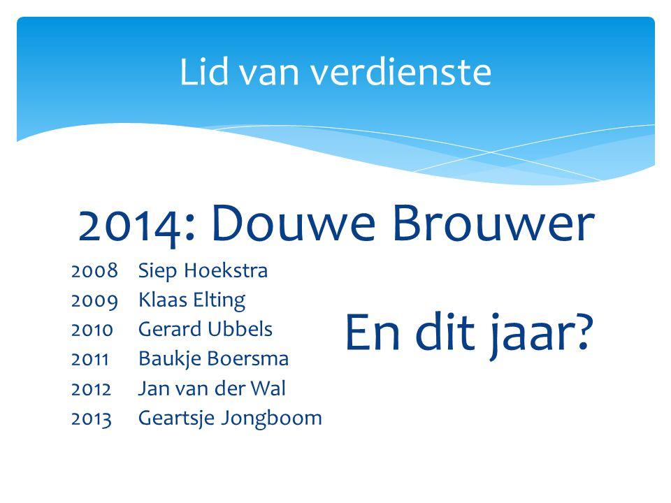 2008Siep Hoekstra 2009Klaas Elting 2010Gerard Ubbels 2011Baukje Boersma 2012Jan van der Wal 2013Geartsje Jongboom Lid van verdienste En dit jaar.