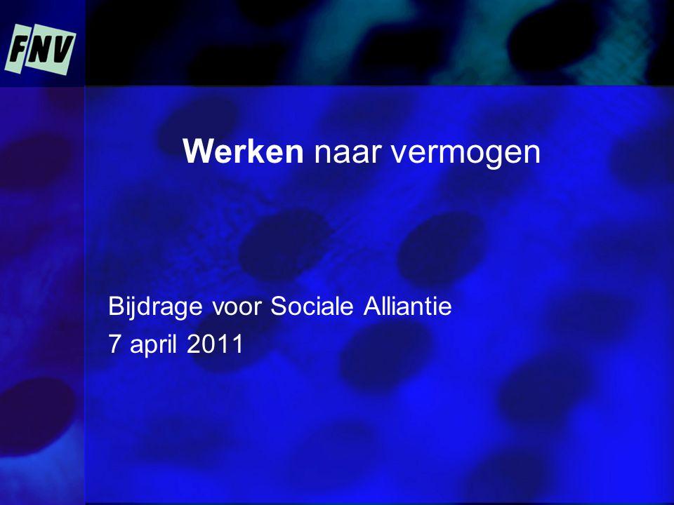 Werken naar vermogen Bijdrage voor Sociale Alliantie 7 april 2011