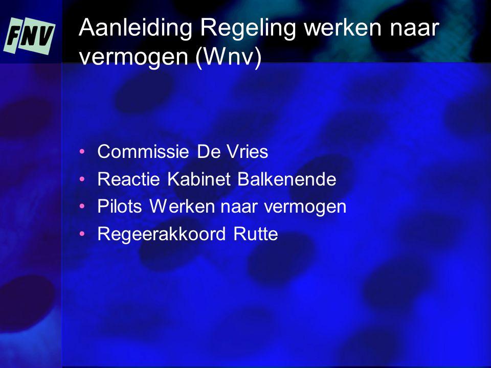 Aanleiding Regeling werken naar vermogen (Wnv) •Commissie De Vries •Reactie Kabinet Balkenende •Pilots Werken naar vermogen •Regeerakkoord Rutte