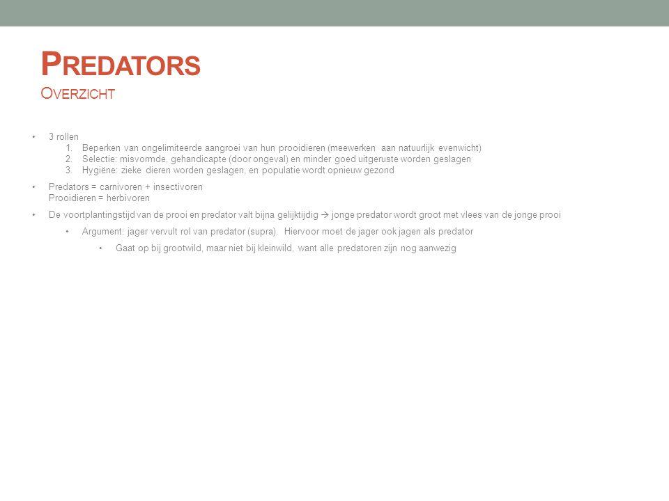 P REDATORS O VERZICHT •3 rollen 1.Beperken van ongelimiteerde aangroei van hun prooidieren (meewerken aan natuurlijk evenwicht) 2.Selectie: misvormde,