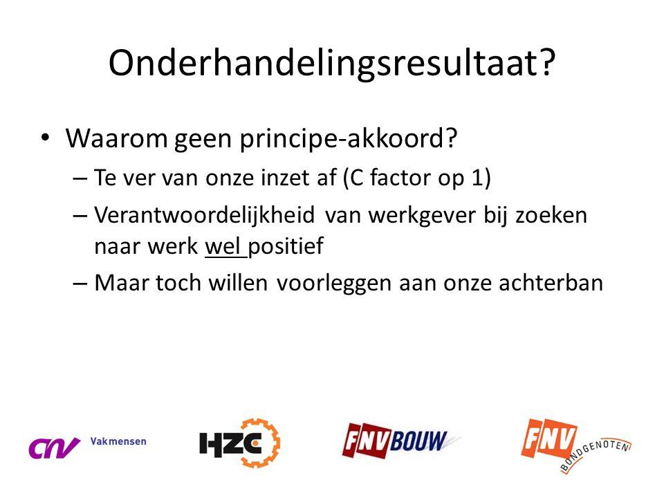 Onderhandelingsresultaat? • Waarom geen principe-akkoord? – Te ver van onze inzet af (C factor op 1) – Verantwoordelijkheid van werkgever bij zoeken n