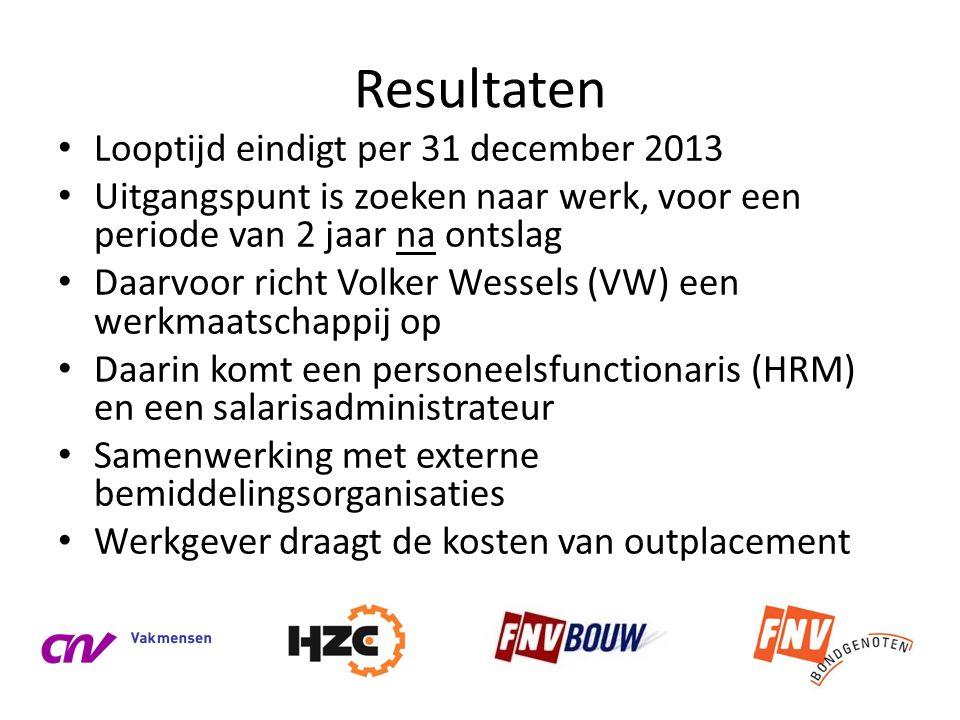 Resultaten • Looptijd eindigt per 31 december 2013 • Uitgangspunt is zoeken naar werk, voor een periode van 2 jaar na ontslag • Daarvoor richt Volker