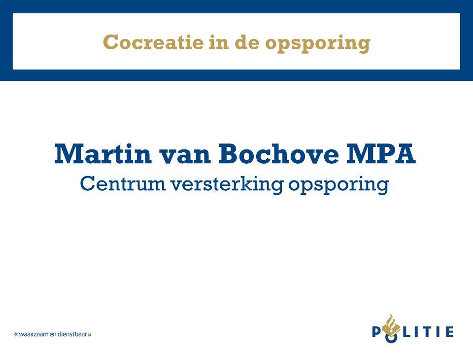 Cocreatie in de opsporing Martin van Bochove MPA Centrum versterking opsporing