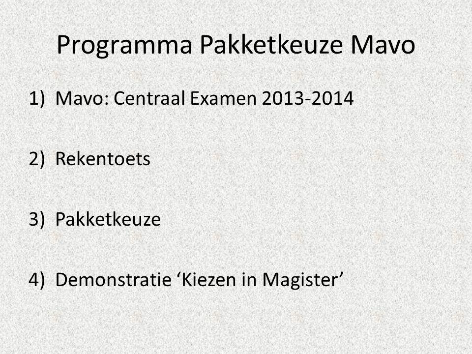 Programma Pakketkeuze Mavo 1)Mavo: Centraal Examen 2013-2014 2)Rekentoets 3)Pakketkeuze 4)Demonstratie 'Kiezen in Magister'