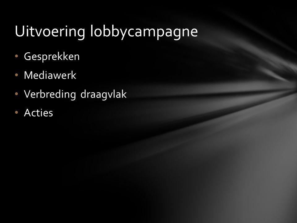 • Gesprekken • Mediawerk • Verbreding draagvlak • Acties Uitvoering lobbycampagne