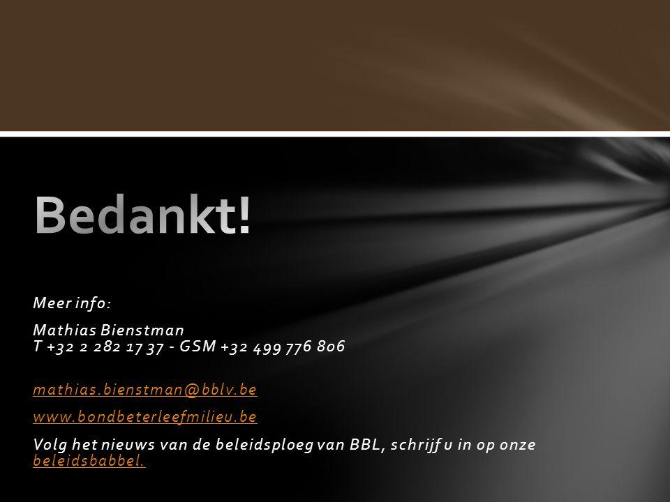 Meer info: Mathias Bienstman T +32 2 282 17 37 - GSM +32 499 776 806 mathias.bienstman@bblv.be www.bondbeterleefmilieu.be Volg het nieuws van de beleidsploeg van BBL, schrijf u in op onze beleidsbabbel.