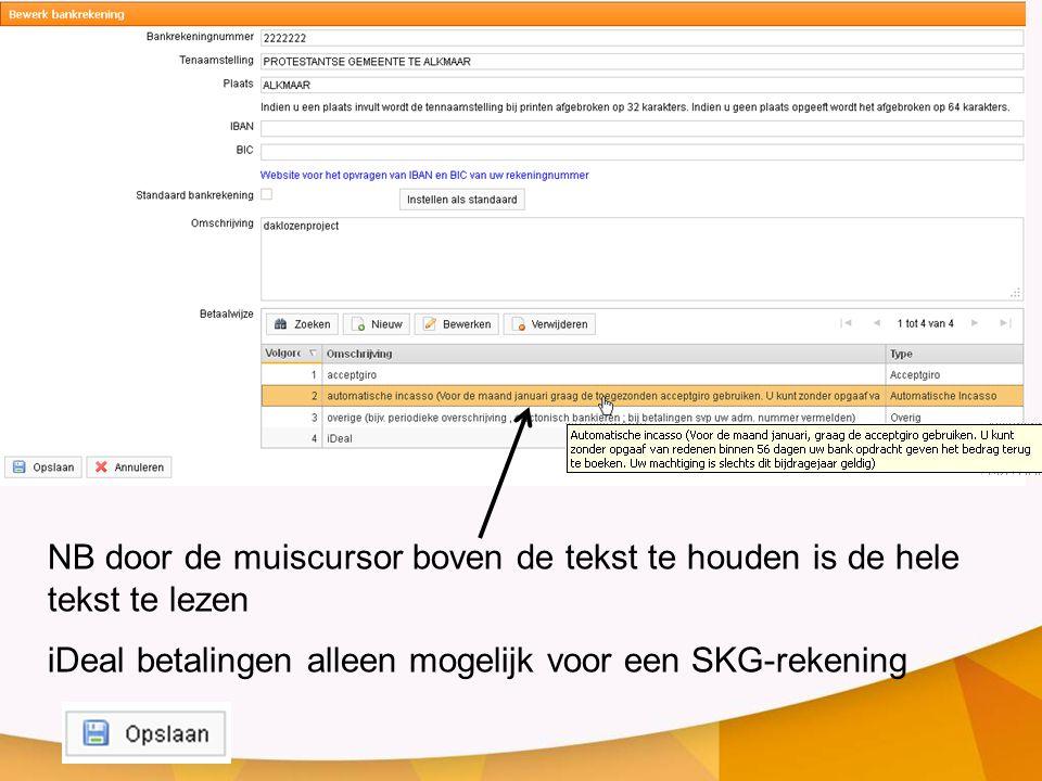 NB door de muiscursor boven de tekst te houden is de hele tekst te lezen iDeal betalingen alleen mogelijk voor een SKG-rekening