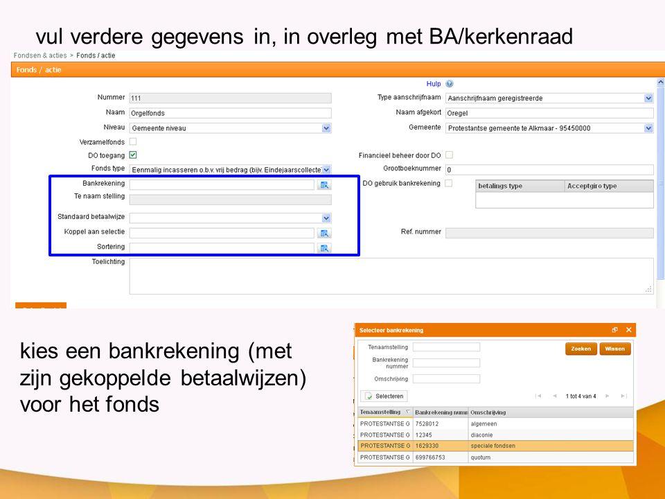vul verdere gegevens in, in overleg met BA/kerkenraad kies een bankrekening (met zijn gekoppelde betaalwijzen) voor het fonds