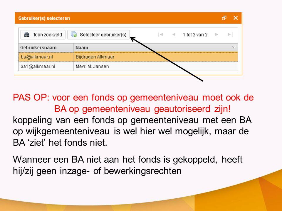 PAS OP: voor een fonds op gemeenteniveau moet ook de BA op gemeenteniveau geautoriseerd zijn! koppeling van een fonds op gemeenteniveau met een BA op