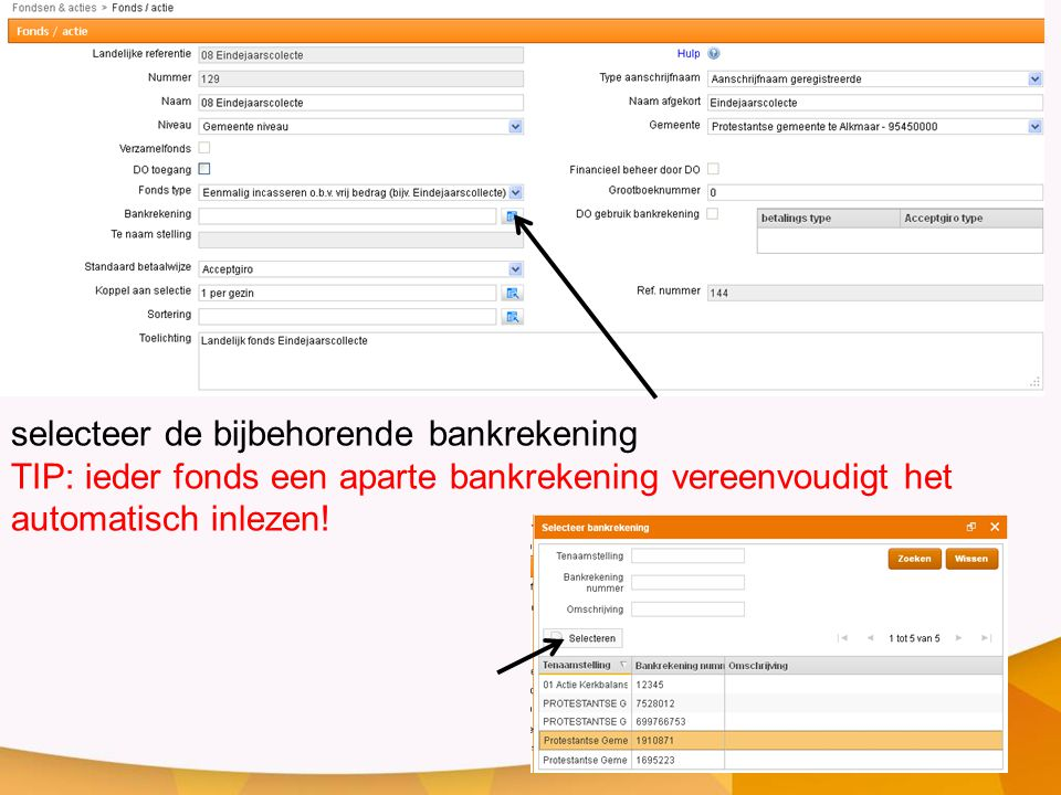 selecteer de bijbehorende bankrekening TIP: ieder fonds een aparte bankrekening vereenvoudigt het automatisch inlezen!