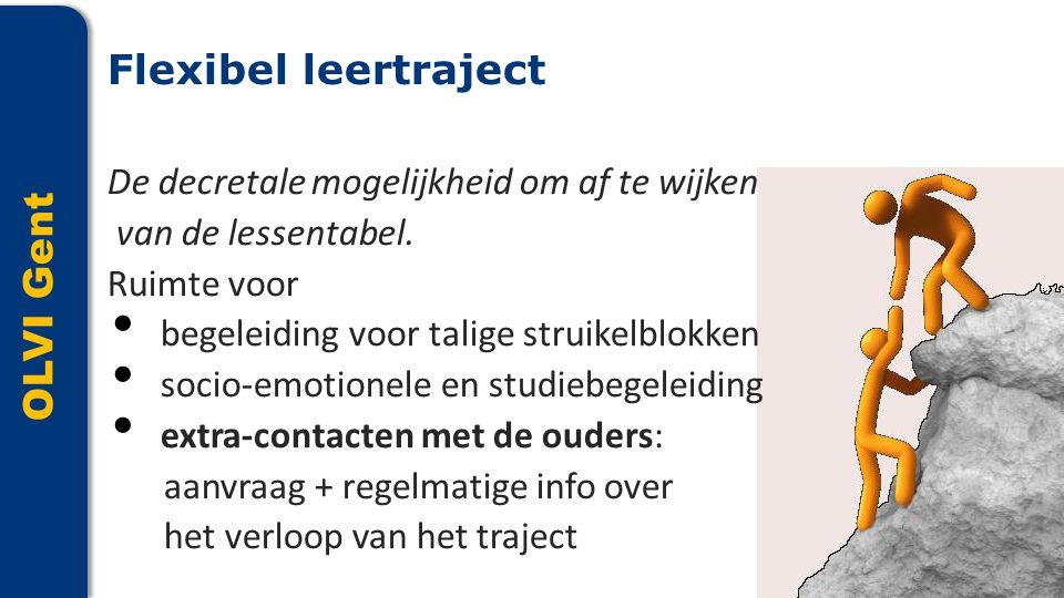 OLVI Gent De decretale mogelijkheid om af te wijken van de lessentabel. Ruimte voor • begeleiding voor talige struikelblokken • socio-emotionele en st