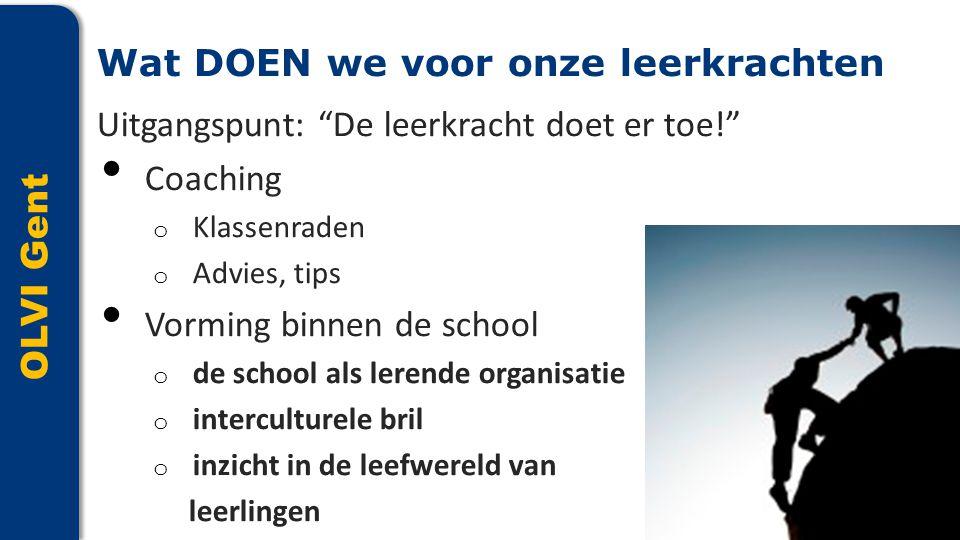 """OLVI Gent Uitgangspunt: """"De leerkracht doet er toe!"""" • Coaching o Klassenraden o Advies, tips • Vorming binnen de school o de school als lerende organ"""