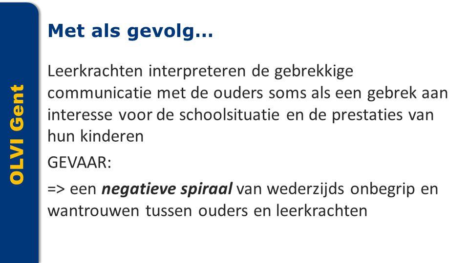 OLVI Gent Leerkrachten interpreteren de gebrekkige communicatie met de ouders soms als een gebrek aan interesse voor de schoolsituatie en de prestatie
