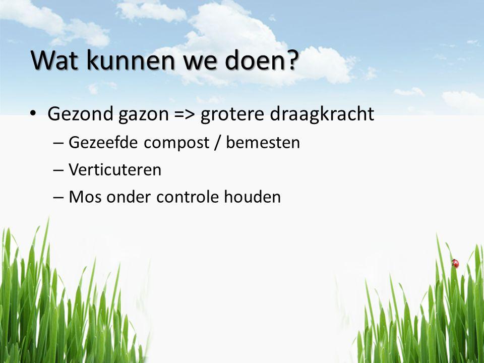 Wat kunnen we doen? • Gezond gazon => grotere draagkracht – Gezeefde compost / bemesten – Verticuteren – Mos onder controle houden