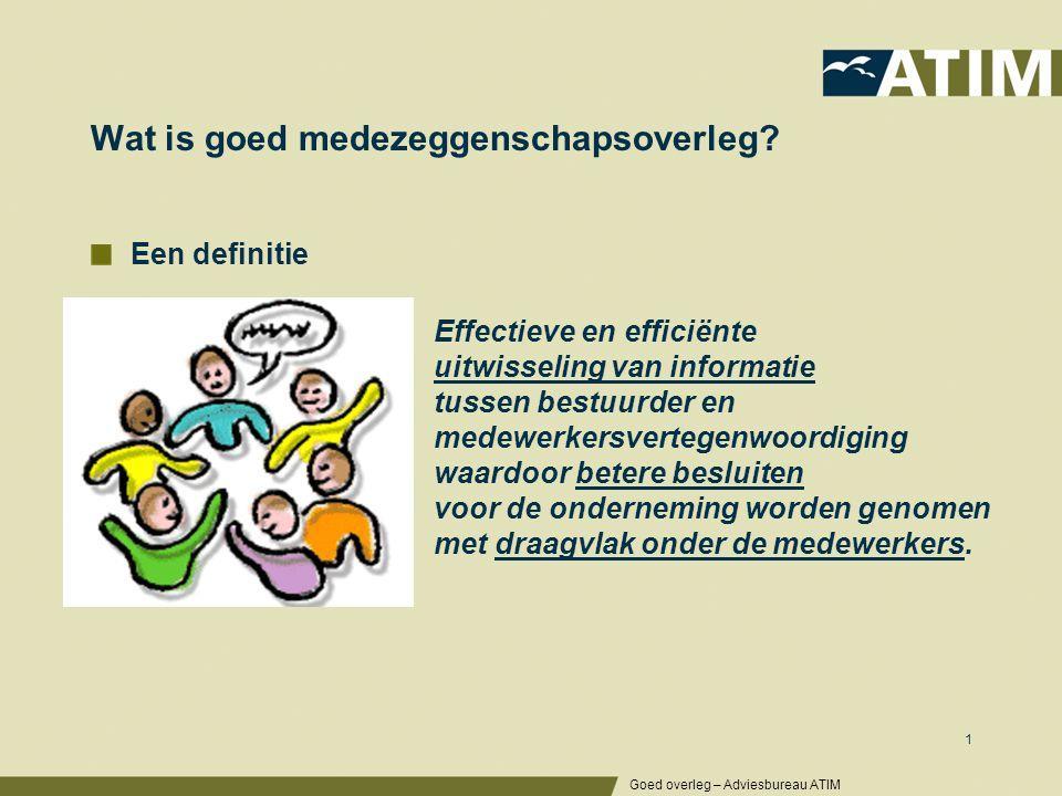 Een definitie Effectieve en efficiënte uitwisseling van informatie tussen bestuurder en medewerkersvertegenwoordiging waardoor betere besluiten voor d