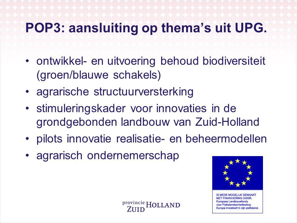 POP3: aansluiting op thema's uit UPG. •ontwikkel- en uitvoering behoud biodiversiteit (groen/blauwe schakels) •agrarische structuurversterking •stimul