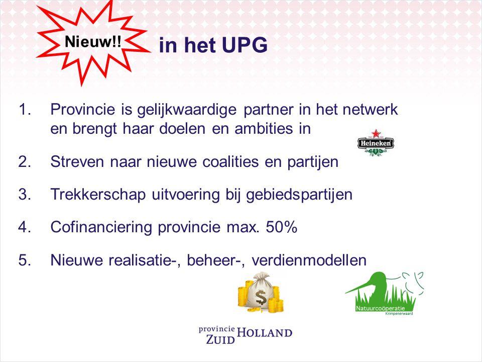 in het UPG Nieuw!! 1.Provincie is gelijkwaardige partner in het netwerk en brengt haar doelen en ambities in 2.Streven naar nieuwe coalities en partij