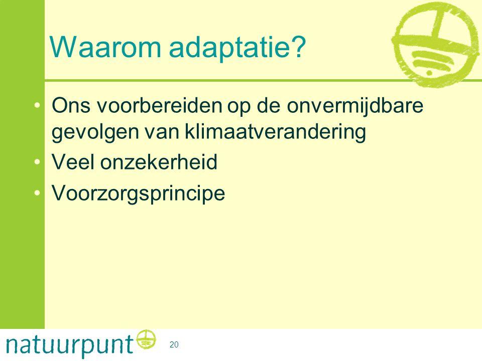 Waarom adaptatie? •Ons voorbereiden op de onvermijdbare gevolgen van klimaatverandering •Veel onzekerheid •Voorzorgsprincipe 20
