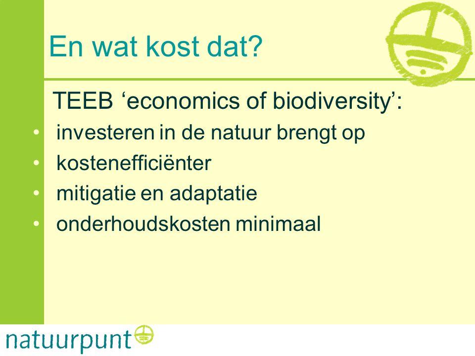 En wat kost dat? TEEB 'economics of biodiversity': • investeren in de natuur brengt op • kostenefficiënter • mitigatie en adaptatie • onderhoudskosten
