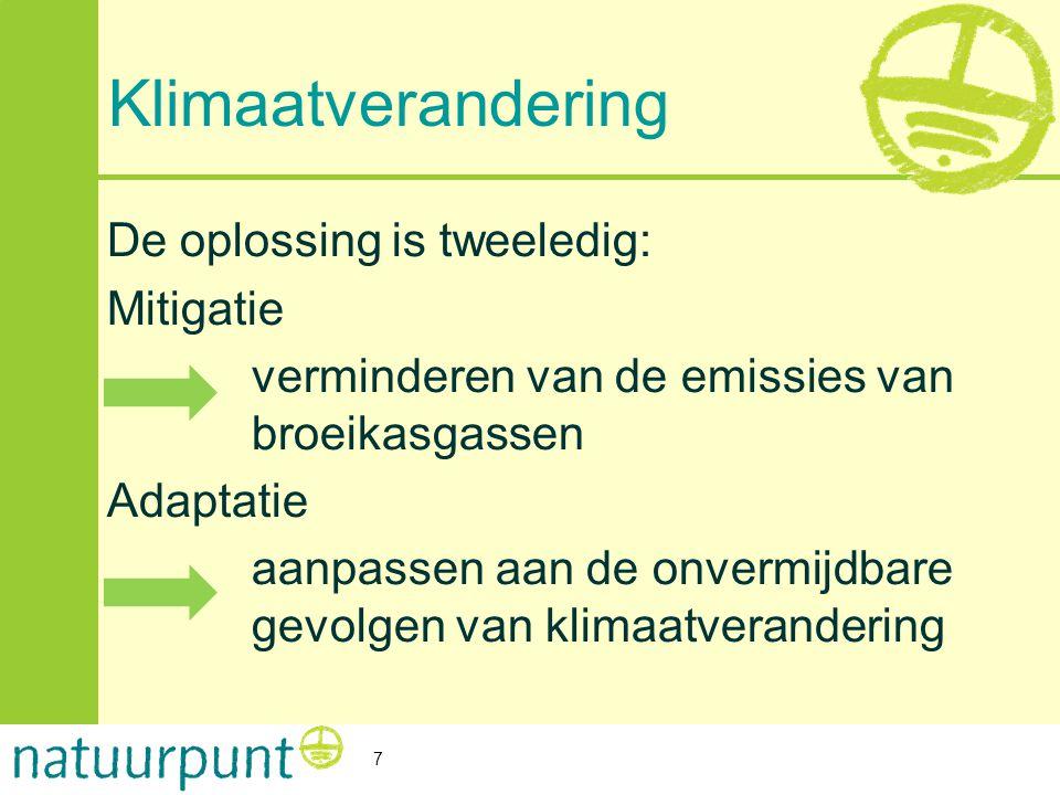 Klimaatverandering De oplossing is tweeledig: Mitigatie verminderen van de emissies van broeikasgassen Adaptatie aanpassen aan de onvermijdbare gevolg