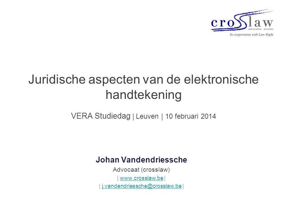 Juridische aspecten van de elektronische handtekening VERA Studiedag | Leuven | 10 februari 2014 Johan Vandendriessche Advocaat (crosslaw) | www.cross