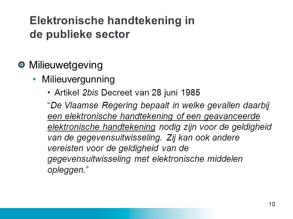 """Elektronische handtekening in de publieke sector Milieuwetgeving •Milieuvergunning •Artikel 2bis Decreet van 28 juni 1985 """"De Vlaamse Regering bepaalt"""