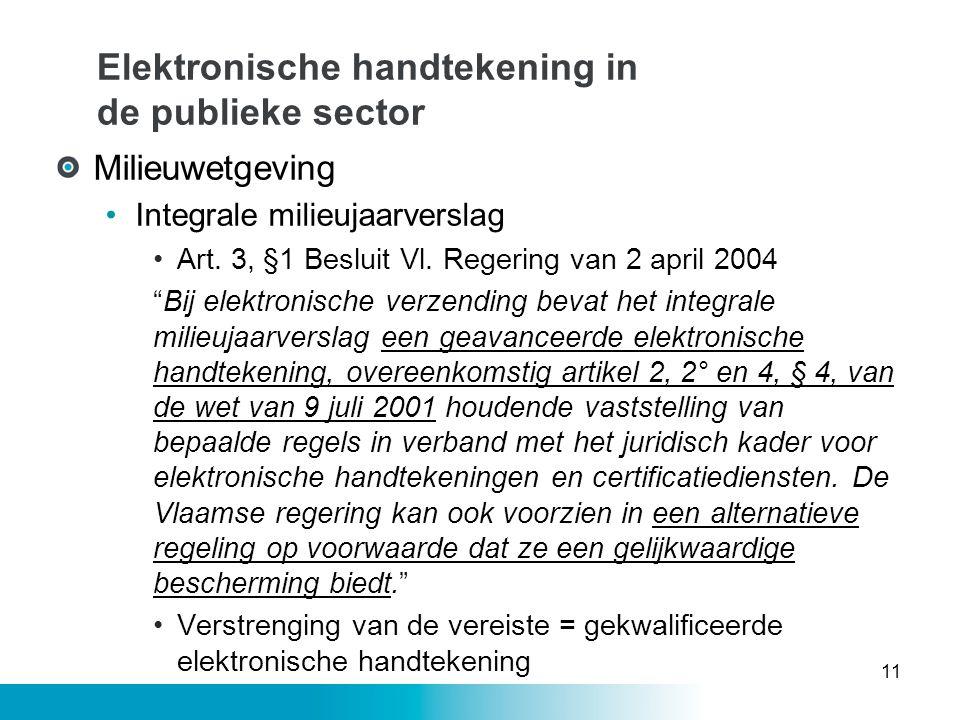 """Elektronische handtekening in de publieke sector Milieuwetgeving •Integrale milieujaarverslag •Art. 3, §1 Besluit Vl. Regering van 2 april 2004 """"Bij e"""