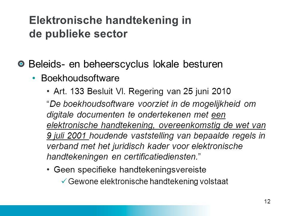 Elektronische handtekening in de publieke sector Beleids- en beheerscyclus lokale besturen •Boekhoudsoftware •Art. 133 Besluit Vl. Regering van 25 jun