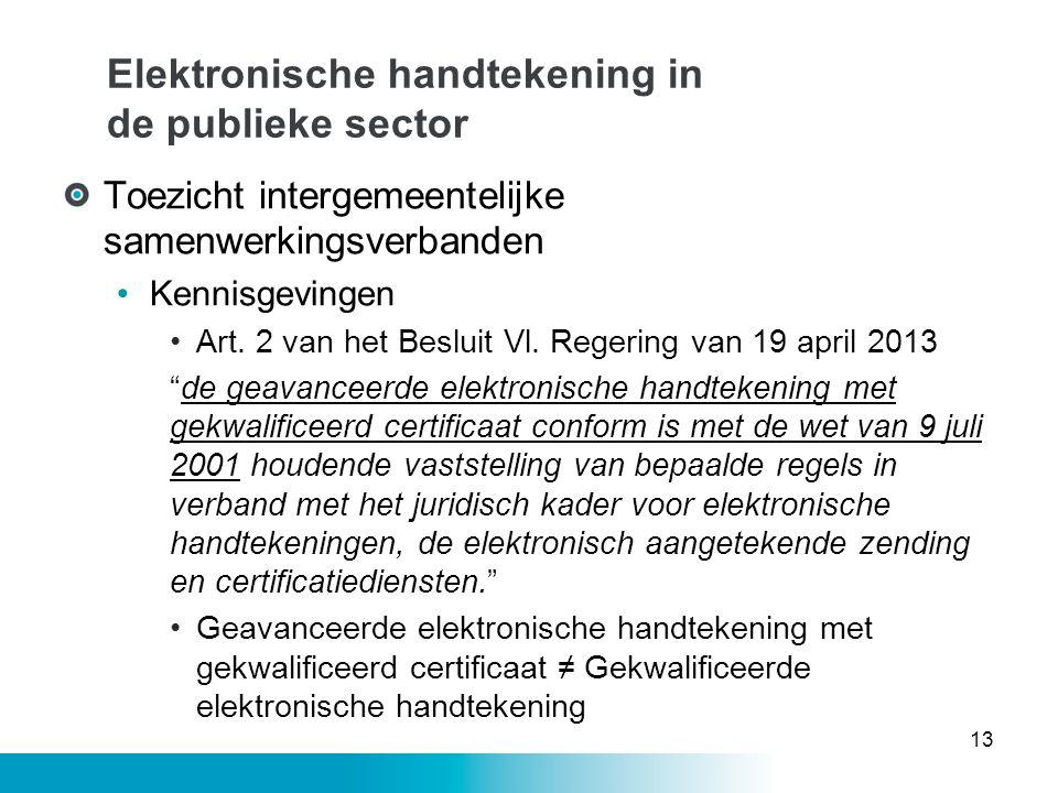 Elektronische handtekening in de publieke sector Toezicht intergemeentelijke samenwerkingsverbanden •Kennisgevingen •Art. 2 van het Besluit Vl. Regeri