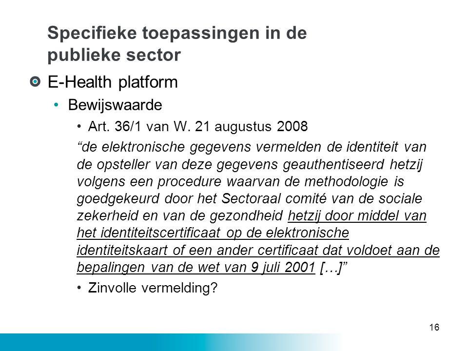 """Specifieke toepassingen in de publieke sector E-Health platform •Bewijswaarde •Art. 36/1 van W. 21 augustus 2008 """"de elektronische gegevens vermelden"""