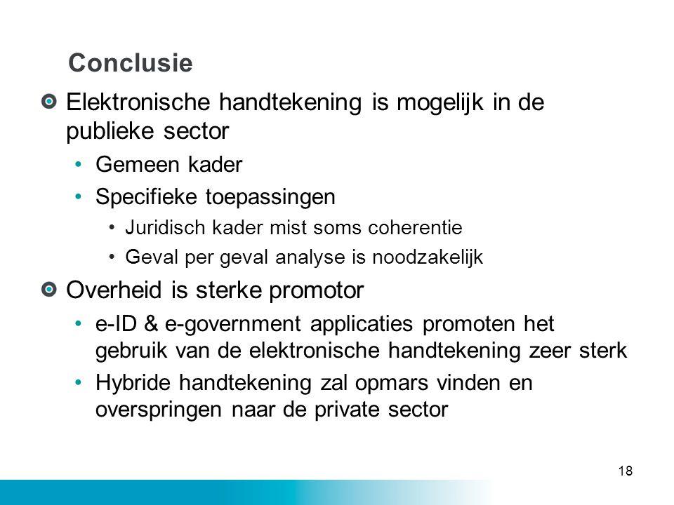 Conclusie Elektronische handtekening is mogelijk in de publieke sector •Gemeen kader •Specifieke toepassingen •Juridisch kader mist soms coherentie •G