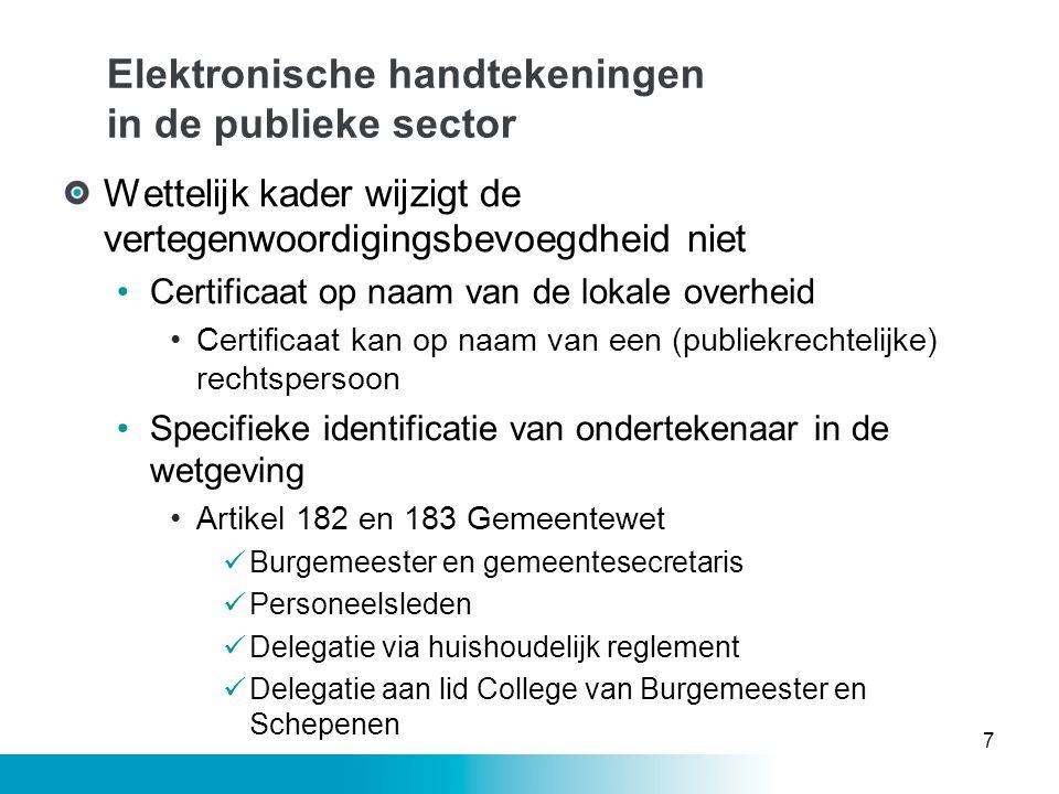 Elektronische handtekeningen in de publieke sector Wettelijk kader wijzigt de vertegenwoordigingsbevoegdheid niet •Certificaat op naam van de lokale o