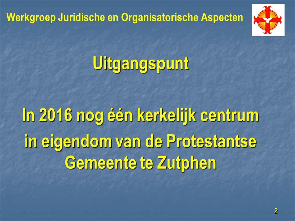 Uitgangspunt In 2016 nog één kerkelijk centrum in eigendom van de Protestantse Gemeente te Zutphen 2
