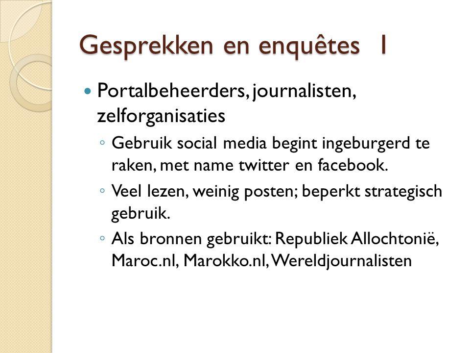 Gesprekken en enquêtes 1  Portalbeheerders, journalisten, zelforganisaties ◦ Gebruik social media begint ingeburgerd te raken, met name twitter en facebook.